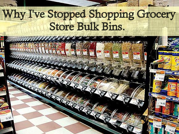 Why I've Stopped Shopping Grocery Store Bulk Bins