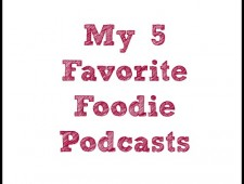 My 5 Favorite Foodie Podcasts