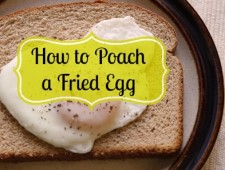 How to Poach a Fried Egg